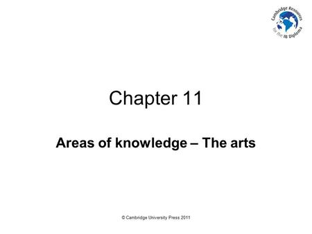 © Cambridge University Press 2011 Chapter 11 Areas of knowledge – The arts.
