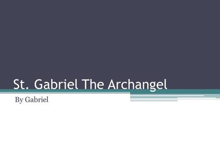 St. Gabriel The Archangel By Gabriel. About Gabriel Gabriel means ' The strength of God' or ' the champion of God' there are also a lot of other meanings.