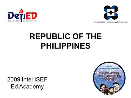 REPUBLIC OF THE PHILIPPINES 2009 Intel ISEF Ed Academy DEPARTMENT OF SCIENCE AND TECHNOLOGY.