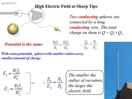 Lecture 8-1 High Electric Field at Sharp Tips Two conducting spheres are connected by a long conducting wire. The total charge on them is Q = Q 1 +Q 2.