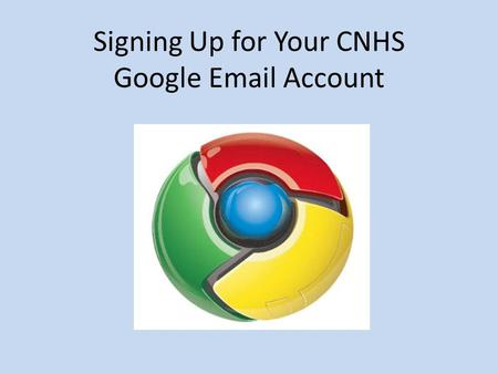 Signing Up for Your CNHS Google Email Account. A Step By Step Approach Step 1. Log into to Google Chrome to access your account at Cardinal Newman High.
