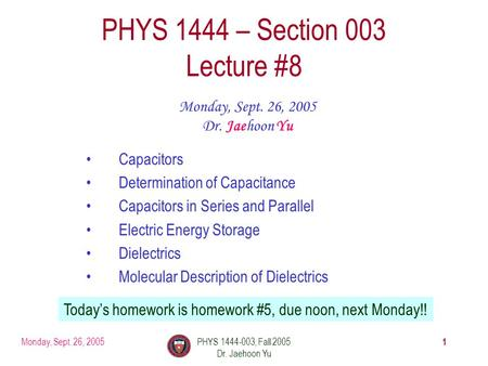 Monday, Sept. 26, 2005PHYS 1444-003, Fall 2005 Dr. Jaehoon Yu 1 PHYS 1444 – Section 003 Lecture #8 Monday, Sept. 26, 2005 Dr. Jaehoon Yu Capacitors Determination.