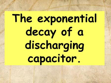 The exponential decay of a discharging capacitor.