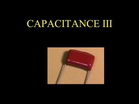 CAPACITANCE III. RECAP The electrostatic energy stored in the capacitor.