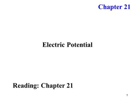 1 Electric Potential Reading: Chapter 21 Chapter 21.