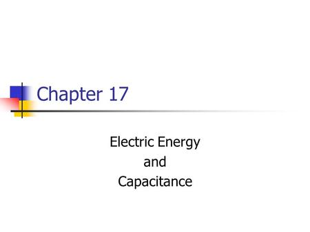 Chapter 17 Electric Energy and Capacitance. Work and Potential Energy For a uniform field between the two plates As the charge moves from A to B, work.