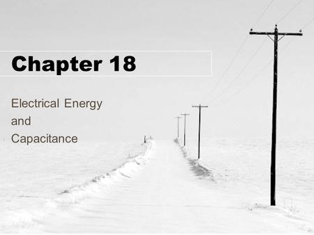 Chapter 18 Electrical Energy and Capacitance. Chapter 18 Objectives Electrical potential Electric Potential from a Point Charge Capacitance Parallel Plate.