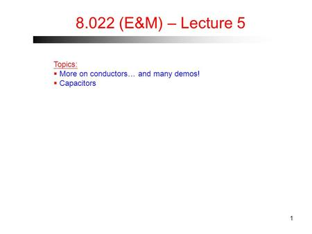 8.022 (E&M) – Lecture 5 Topics:  More on conductors… and many demos!