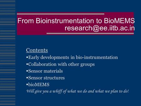 From Bioinstrumentation to BioMEMS Contents  Early developments in <strong>bio</strong>-instrumentation  Collaboration with other groups  Sensor.