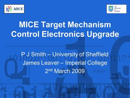 MICE MICE Target Mechanism Control Electronics Upgrade P J Smith – University of Sheffield James Leaver – Imperial College 2 nd March 2009.