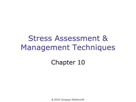  2010 Cengage-Wadsworth Stress Assessment & Management Techniques Chapter 10.