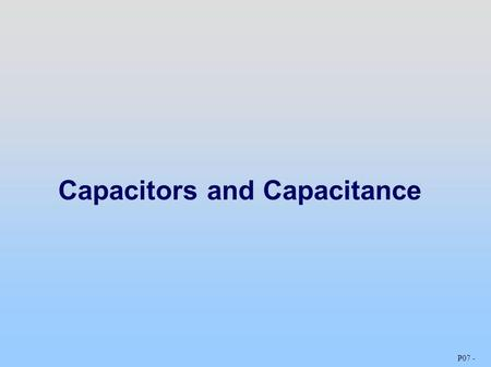 Capacitors and Capacitance P07 -. Capacitors:Store Electric Energy Capacitor: two isolated conductors with equal and opposite charges Q and potential.