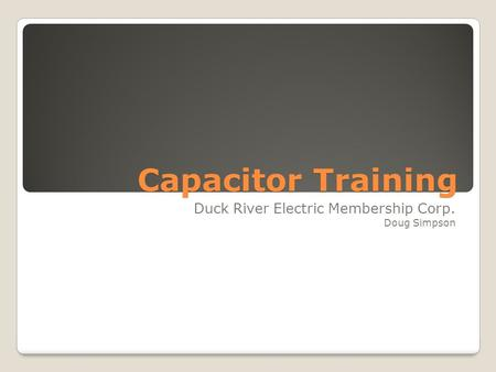 Capacitor Training Duck River Electric Membership Corp. Doug Simpson.