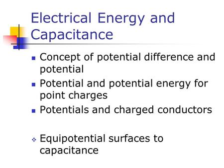 Electrical Energy and Capacitance Concept of potential difference and potential Potential and potential energy for point charges Potentials and charged.