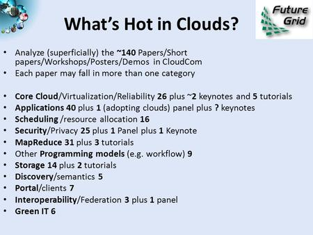 What's Hot in Clouds? Analyze (superficially) the ~140 Papers/Short papers/Workshops/Posters/Demos in CloudCom Each paper may fall in more than one category.
