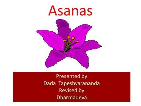 Asanas Presented by Dada Tapeshvarananda Revised by Dharmadeva.