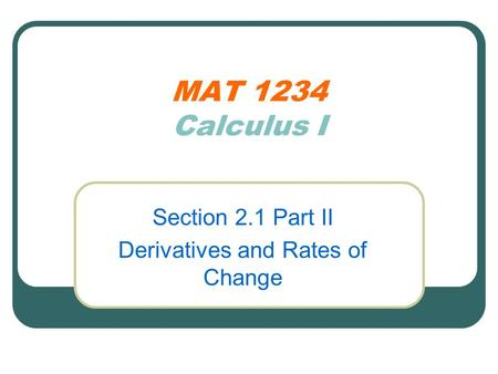 MAT 1234 Calculus I Section 2.1 Part II Derivatives and Rates of Change.