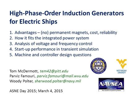 High-Phase-Order Induction Generators for Electric Ships Tom McDermott, Parviz Famouri, Woody Polter,