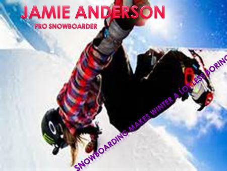 JAMIE ANDEROSN WAS BORN ON SEPTEMBER 13, 1990 on the side of South Lake Tahoe, CA.