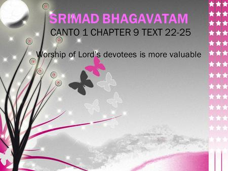 SRIMAD BHAGAVATAM CANTO 1 CHAPTER 9 TEXT 22-25 Worship of Lord's devotees is more valuable.