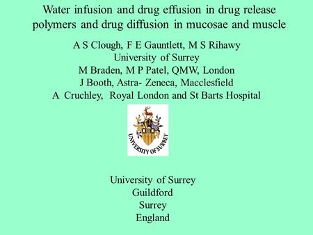 Water infusion and drug effusion in drug release polymers and drug diffusion in mucosae and muscle A S Clough, F E Gauntlett, M S Rihawy University of.