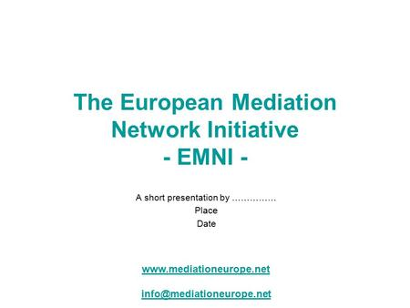 The European Mediation Network Initiative - EMNI - A short presentation by …………… Place Date