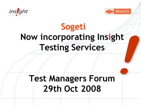 ! Sogeti Now incorporating Insight Testing Services Test Managers Forum 29th Oct 2008.