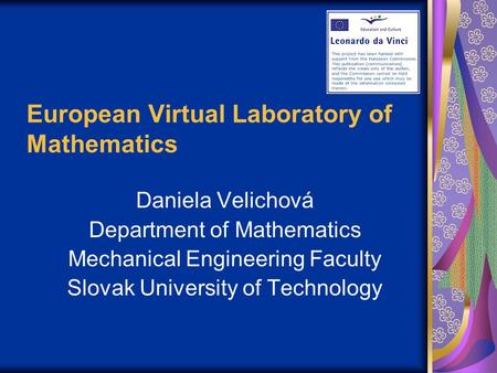 European Virtual Laboratory of Mathematics Daniela Velichová Department of Mathematics Mechanical Engineering Faculty Slovak University of Technology.