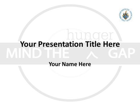 Your Presentation Title Here Your Name Here. British Dietetic Association The British Dietetic Association, founded in 1936, is the professional association.