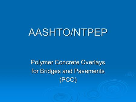AASHTO/NTPEP Polymer Concrete Overlays for Bridges and Pavements (PCO)