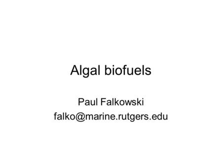Algal biofuels Paul Falkowski