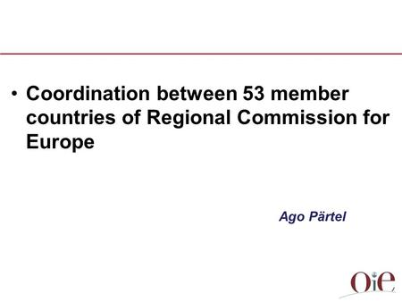 Coordination between 53 member countries of Regional Commission for Europe Ago Pärtel.