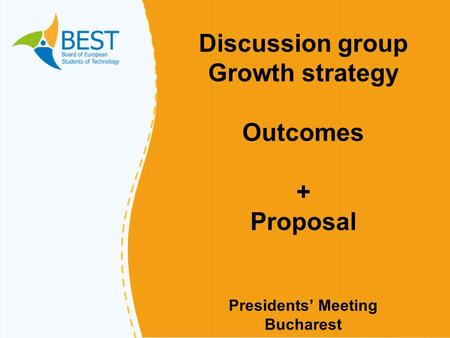 Discussion group Growth strategy Outcomes + Proposal Presidents' Meeting Bucharest.