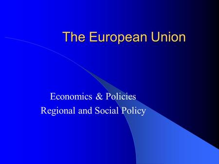 The European Union Economics & Policies Regional and Social Policy.
