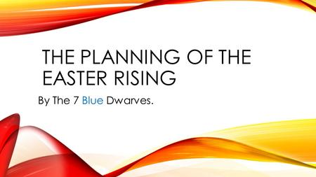 THE PLANNING OF THE EASTER RISING By The 7 Blue Dwarves.