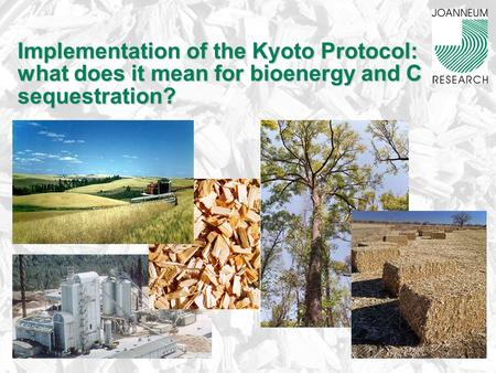 Implementation of the Kyoto Protocol: what does it mean for bioenergy and C sequestration? Implementation of the Kyoto Protocol: what does it mean for.