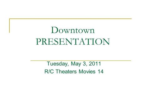 Downtown PRESENTATION Tuesday, May 3, 2011 R/C Theaters Movies 14.
