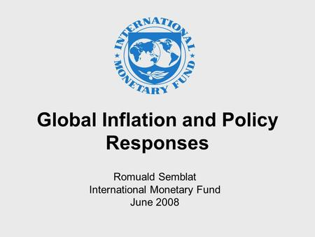 Global Inflation and Policy Responses Romuald Semblat International Monetary Fund June 2008.