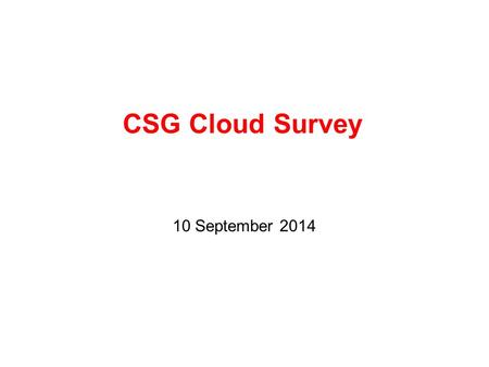 CSG Cloud Survey 10 September 2014. Revised 9/9/2014 Respondents New York University University of Virginia University of Iowa UC San Diego University.