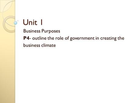 Unit 1 Business Purposes P4- outline the role of government in creating the business climate.