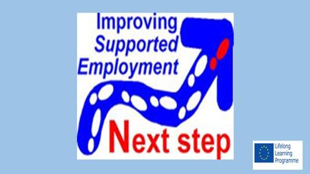 Initiated by European Union of Supported Employment To review the 5 Stage Model of Supported Employment in a number of EU States In addition bring together.