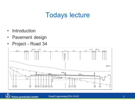 Road Engineering 2014-10-03 1 Todays lecture Introduction Pavement design Project - Road 34.