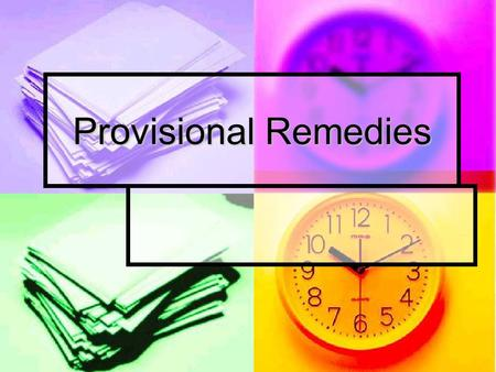 Provisional Remedies. Remedies obtained by plaintiff PRIOR to trial. Remedies obtained by plaintiff PRIOR to trial. Sometimes things just can't wait…