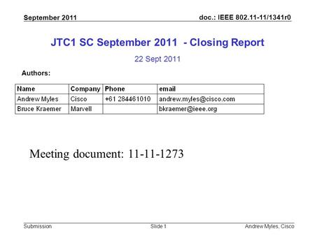 Doc.: IEEE 802.11-11/1341r0 Submission September 2011 Andrew Myles, CiscoSlide 1 JTC1 SC September 2011 - Closing Report 22 Sept 2011 Authors: Meeting.