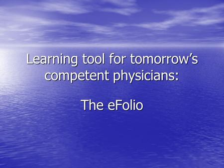Learning tool for tomorrow's competent physicians: The eFolio.