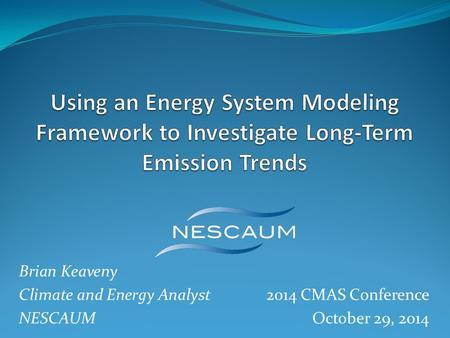 Brian Keaveny Climate and Energy Analyst2014 CMAS Conference NESCAUM October 29, 2014.