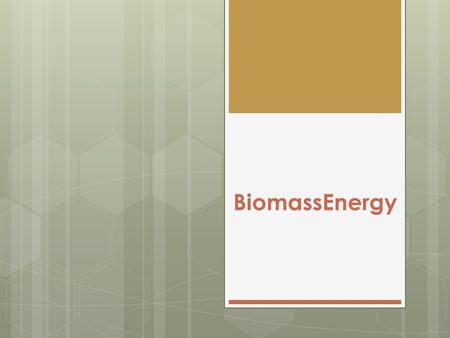 BiomassEnergy. BiomassEnergy - the energy generated from plants Energy from plants and vegetation.