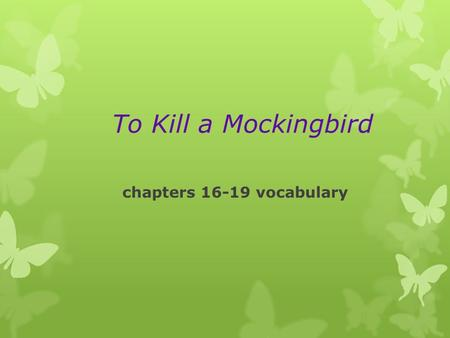 To Kill a Mockingbird chapters 16-19 vocabulary. affluent  Adj. having an abundant supply of money or possessions of value.