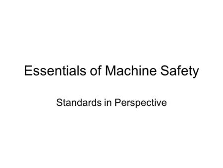 Essentials of Machine Safety Standards in Perspective.