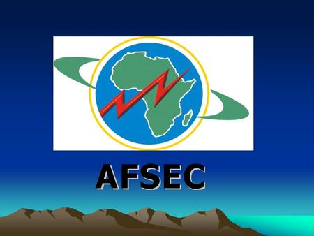 AFSEC Establishment of AFSEC mandated by declarations of the African Ministers of Energy, March 2006 and Feb 2008, as a subsidiary body of AFREC Inaugurated.